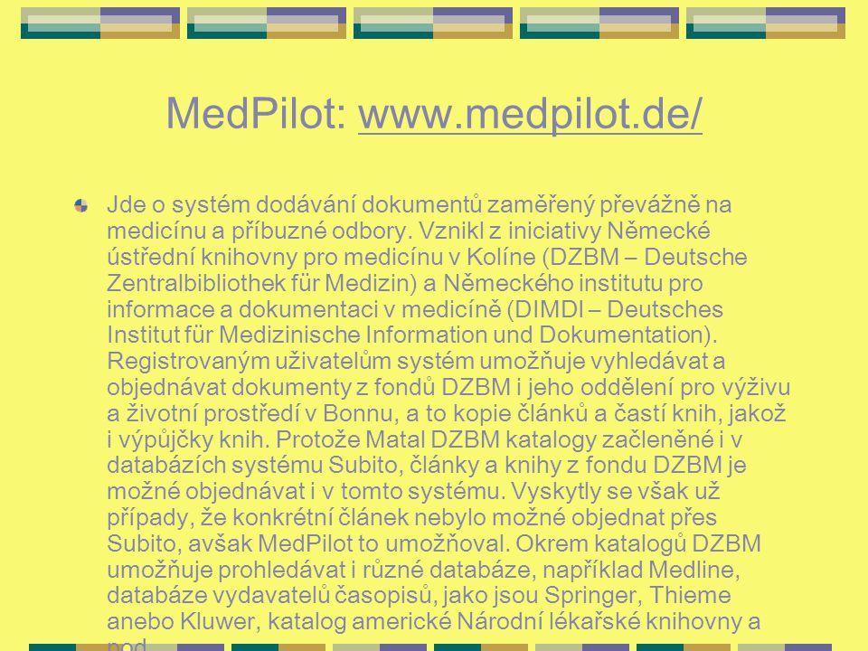 MedPilot: www.medpilot.de/ Jde o systém dodávání dokumentů zaměřený převážně na medicínu a příbuzné odbory. Vznikl z iniciativy Německé ústřední kniho