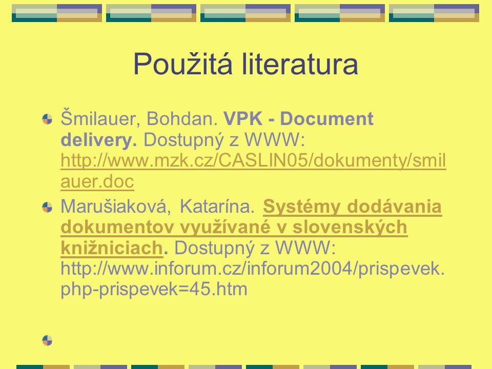 Použitá literatura Šmilauer, Bohdan. VPK - Document delivery. Dostupný z WWW: http://www.mzk.cz/CASLIN05/dokumenty/smil auer.doc http://www.mzk.cz/CAS