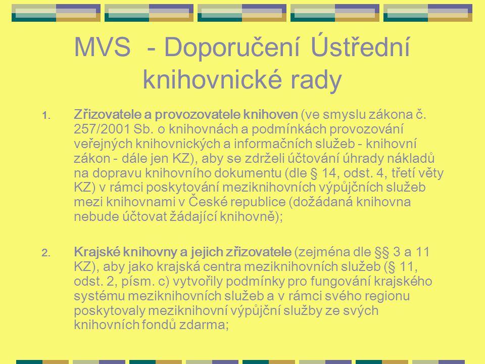 MVS - Doporučení Ústřední knihovnické rady 1. Zřizovatele a provozovatele knihoven (ve smyslu zákona č. 257/2001 Sb. o knihovnách a podmínkách provozo