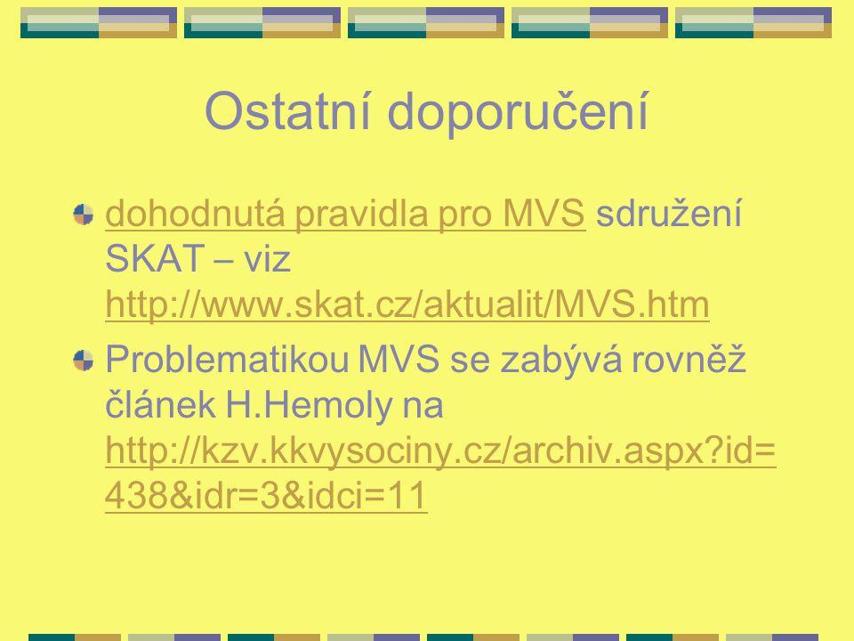 Ostatní doporučení dohodnutá pravidla pro MVSdohodnutá pravidla pro MVS sdružení SKAT – viz http://www.skat.cz/aktualit/MVS.htm http://www.skat.cz/akt