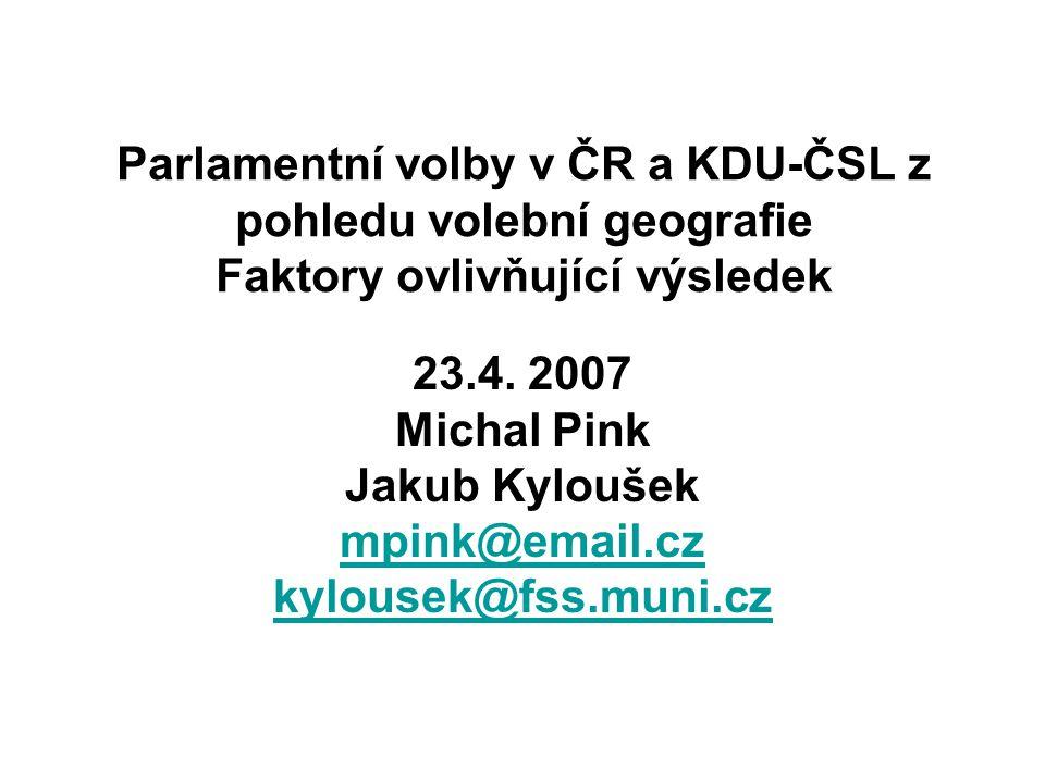 23.4. 2007 Michal Pink Jakub Kyloušek mpink@email.cz kylousek@fss.muni.cz Parlamentní volby v ČR a KDU-ČSL z pohledu volební geografie Faktory ovlivňu