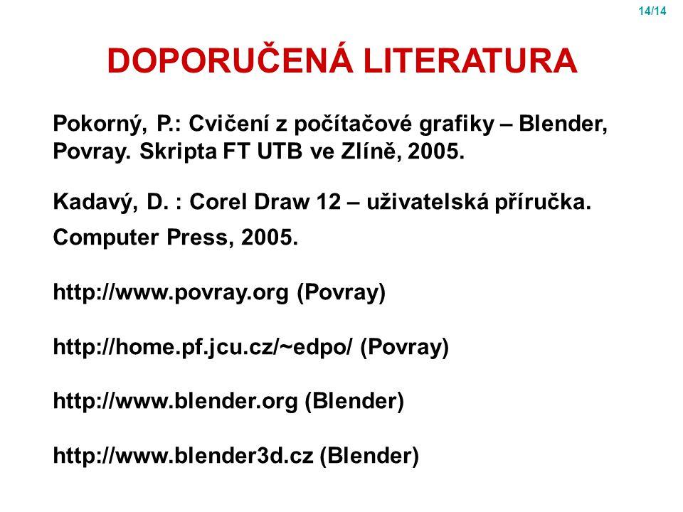 DOPORUČENÁ LITERATURA Pokorný, P.: Cvičení z počítačové grafiky – Blender, Povray.