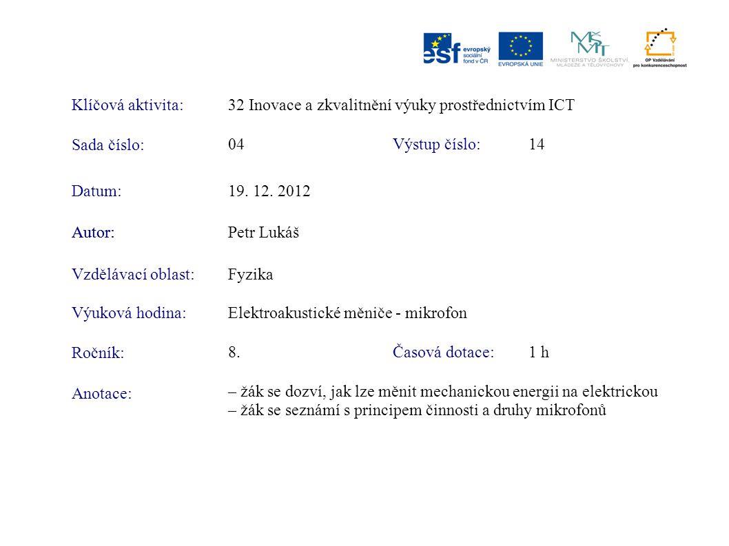 Klíčová aktivita:32 Inovace a zkvalitnění výuky prostřednictvím ICT Sada číslo: Výstup číslo:04 14 Autor:Petr Lukáš Vzdělávací oblast:Fyzika Výuková h