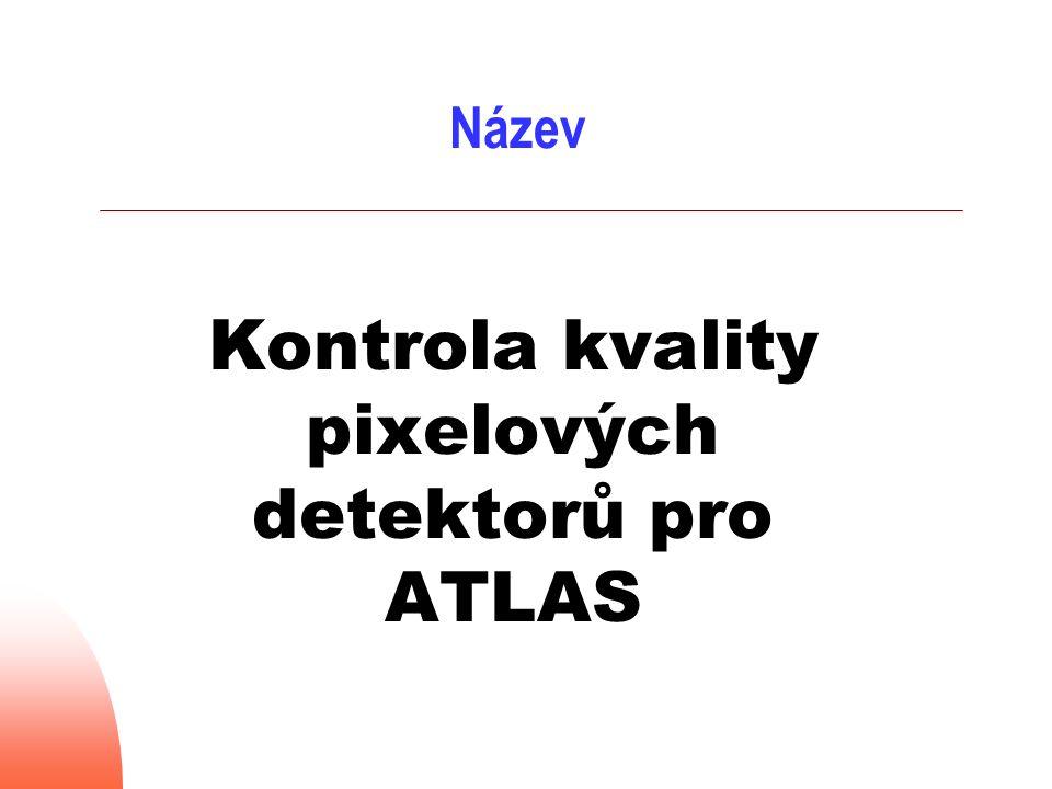 Název Kontrola kvality pixelových detektorů pro ATLAS