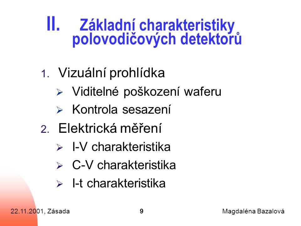 22.11.2001, ZásadaMagdaléna Bazalová9 II. Základní charakteristiky polovodičových detektorů 1.