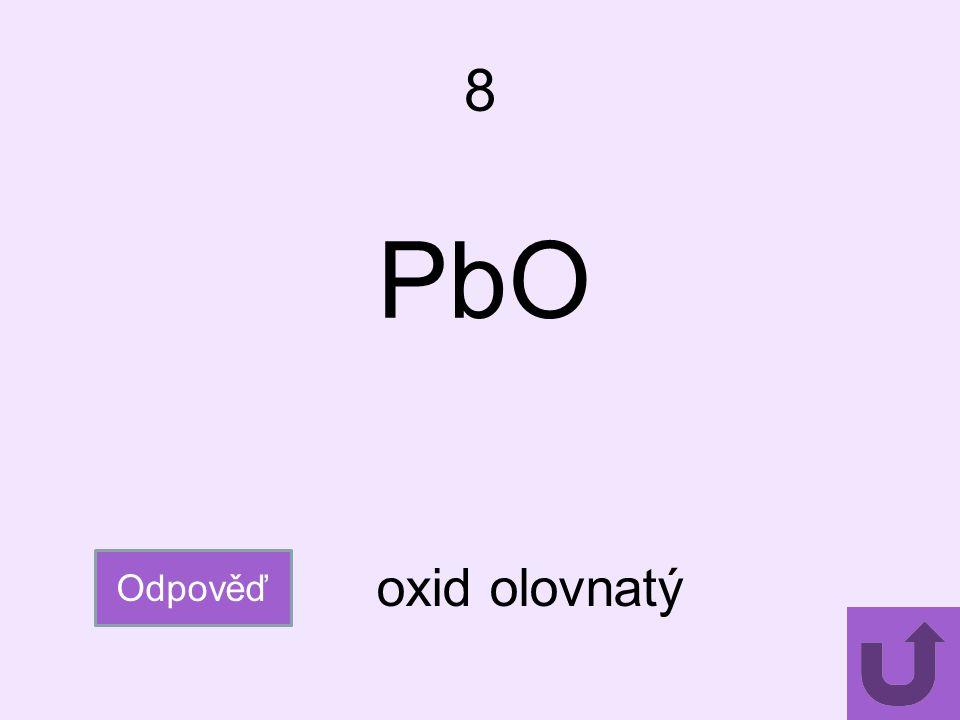 8 Odpověď oxid olovnatý PbO