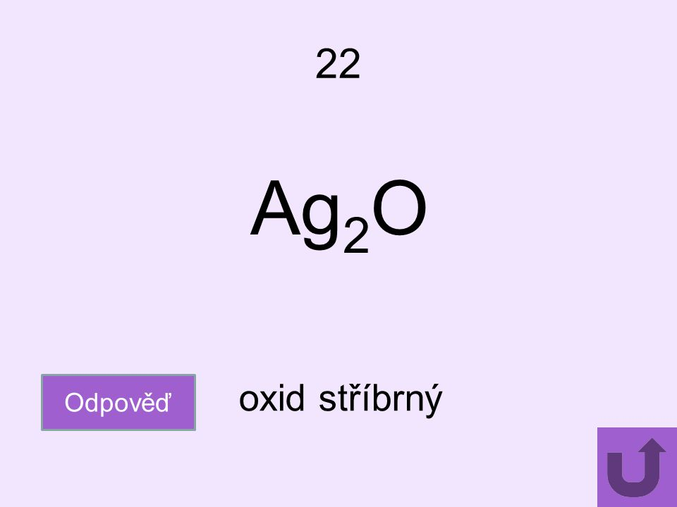 22 Odpověď oxid stříbrný Ag 2 O