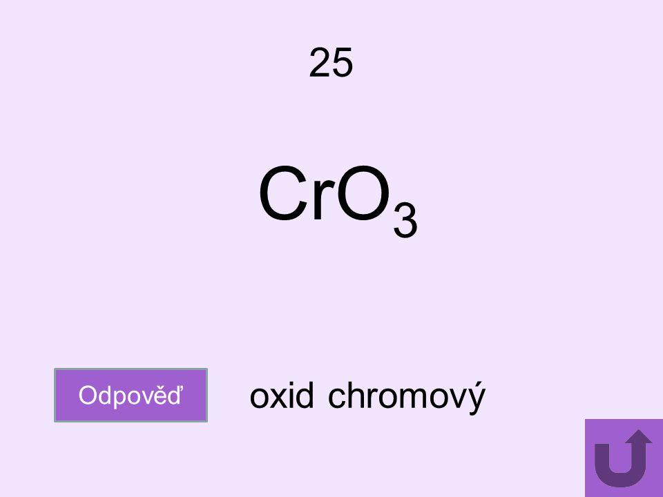 25 Odpověď oxid chromový CrO 3