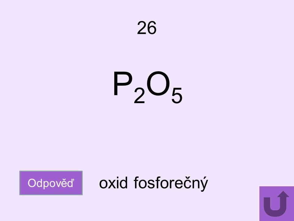 26 Odpověď oxid fosforečný P2O5P2O5