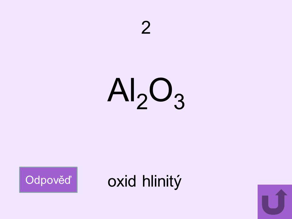 2 Al 2 O 3 Odpověď oxid hlinitý