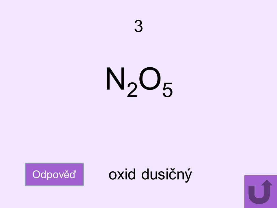 3 N2O5N2O5 Odpověď oxid dusičný