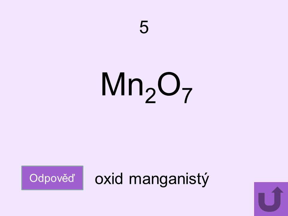 5 Mn 2 O 7 Odpověď oxid manganistý