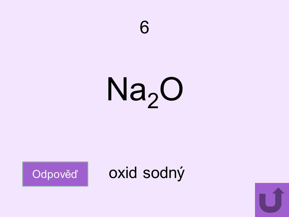 6 Na 2 O Odpověď oxid sodný