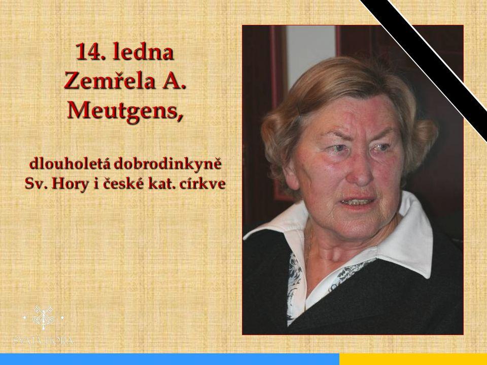 14. ledna Zemřela A. Meutgens, dlouholetá dobrodinkyně Sv. Hory i české kat. církve