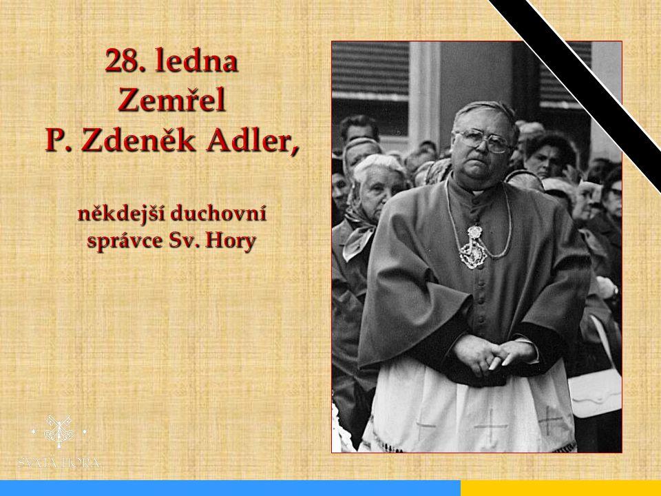28. ledna Zemřel P. Zdeněk Adler, někdejší duchovní správce Sv. Hory