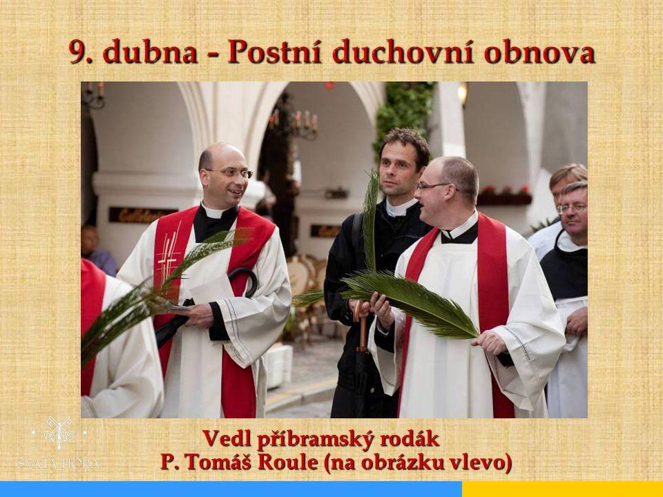 9. dubna - Postní duchovní obnova Vedl příbramský rodák P. Tomáš Roule (na obrázku vlevo)