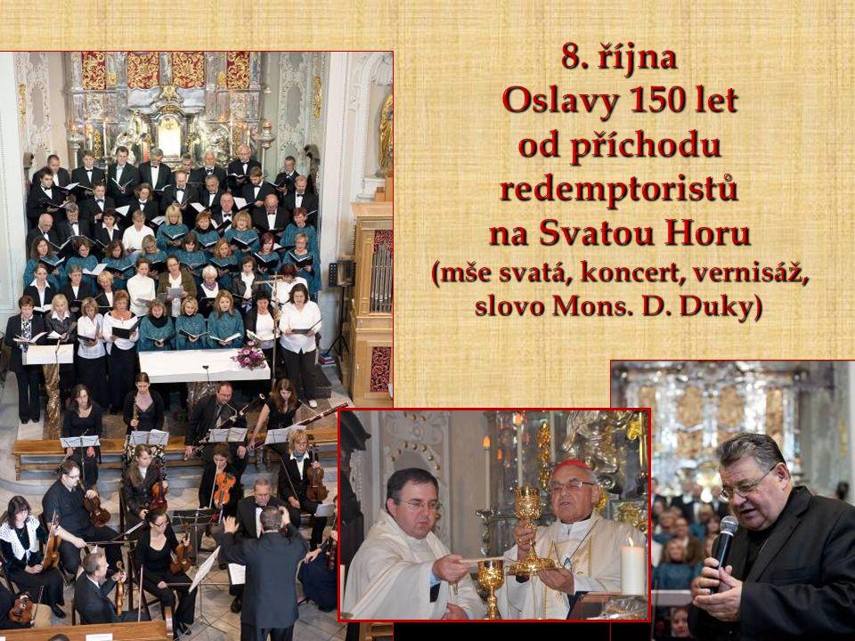 8. října Oslavy 150 let od příchodu redemptoristů na Svatou Horu (mše svatá, koncert, vernisáž, slovo Mons. D. Duky)