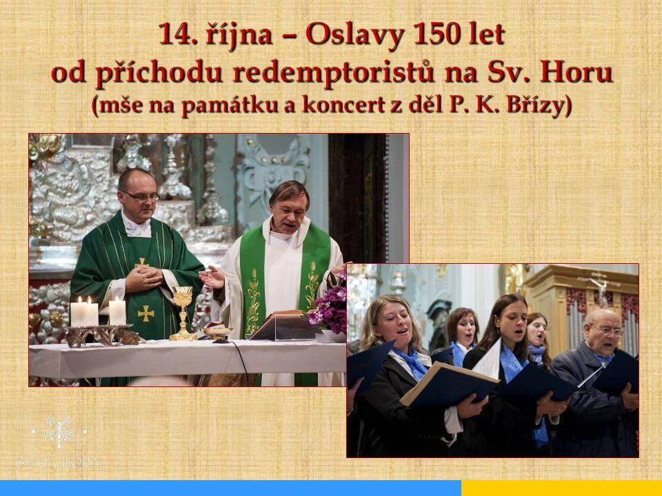14. října – Oslavy 150 let od příchodu redemptoristů na Sv. Horu (mše na památku a koncert z děl P. K. Břízy)