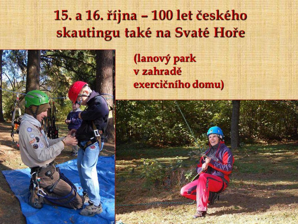 15. a 16. října – 100 let českého skautingu také na Svaté Hoře (lanový park v zahradě exercičního domu)
