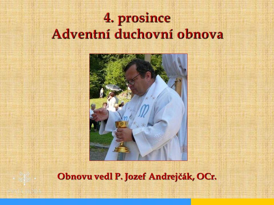 4. prosince Adventní duchovní obnova Obnovu vedl P. Jozef Andrejčák, OCr.