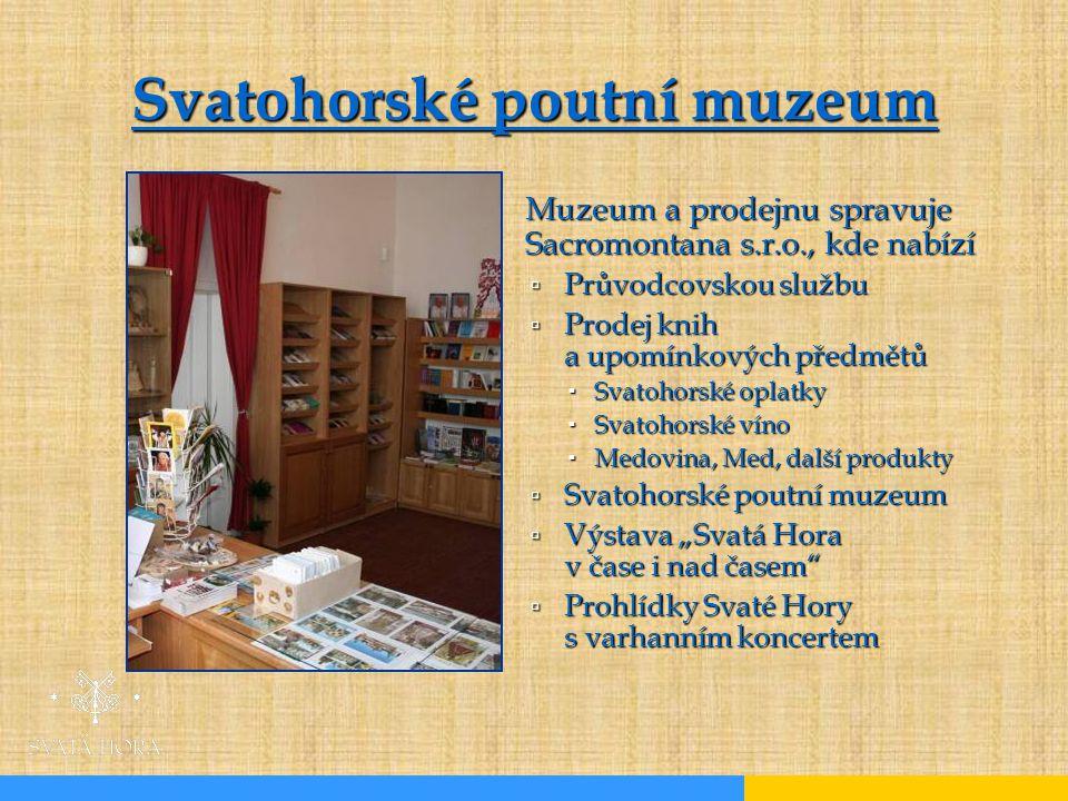  Muzeum a prodejnu spravuje Sacromontana s.r.o., kde nabízí  Průvodcovskou službu  Prodej knih a upomínkových předmětů  Svatohorské oplatky  Svat