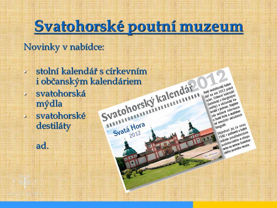 Svatohorské poutní muzeum Novinky v nabídce:  stolní kalendář s církevním i občanským kalendáriem  svatohorská mýdla  svatohorské destiláty ad.
