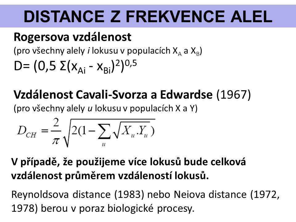 DISTANCE Z FREKVENCE ALEL Rogersova vzdálenost (pro všechny alely i lokusu v populacích X A a X B ) D= (0,5 Σ(x Ai - x Bi ) 2 ) 0,5 Vzdálenost Cavali-