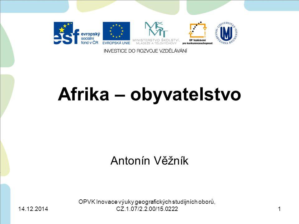 Afrika – obyvatelstvo Antonín Věžník OPVK Inovace výuky geografických studijních oborů, CZ.1.07/2.2.00/15.0222 14.12.20141