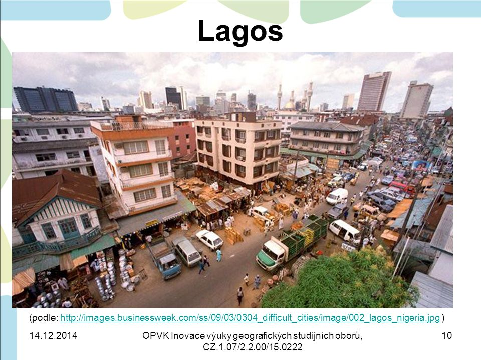 Lagos (podle: http://images.businessweek.com/ss/09/03/0304_difficult_cities/image/002_lagos_nigeria.jpg )http://images.businessweek.com/ss/09/03/0304_