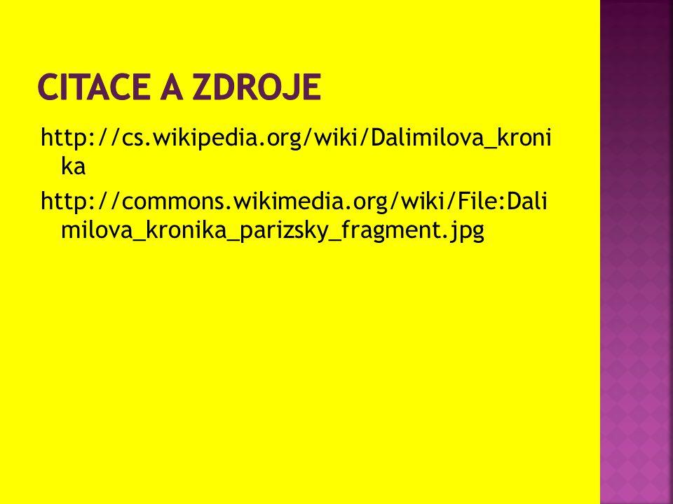 http://cs.wikipedia.org/wiki/Dalimilova_kroni ka http://commons.wikimedia.org/wiki/File:Dali milova_kronika_parizsky_fragment.jpg