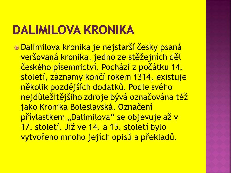  Dalimilova kronika je nejstarší česky psaná veršovaná kronika, jedno ze stěžejních děl českého písemnictví. Pochází z počátku 14. století, záznamy k