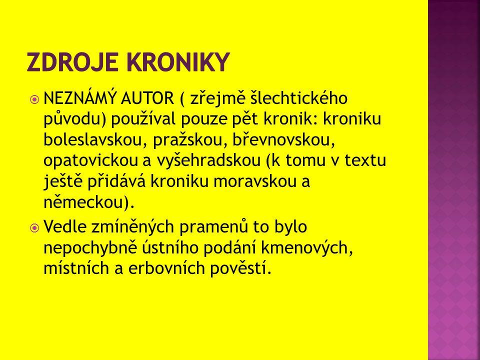 NEZNÁMÝ AUTOR ( zřejmě šlechtického původu) používal pouze pět kronik: kroniku boleslavskou, pražskou, břevnovskou, opatovickou a vyšehradskou (k to