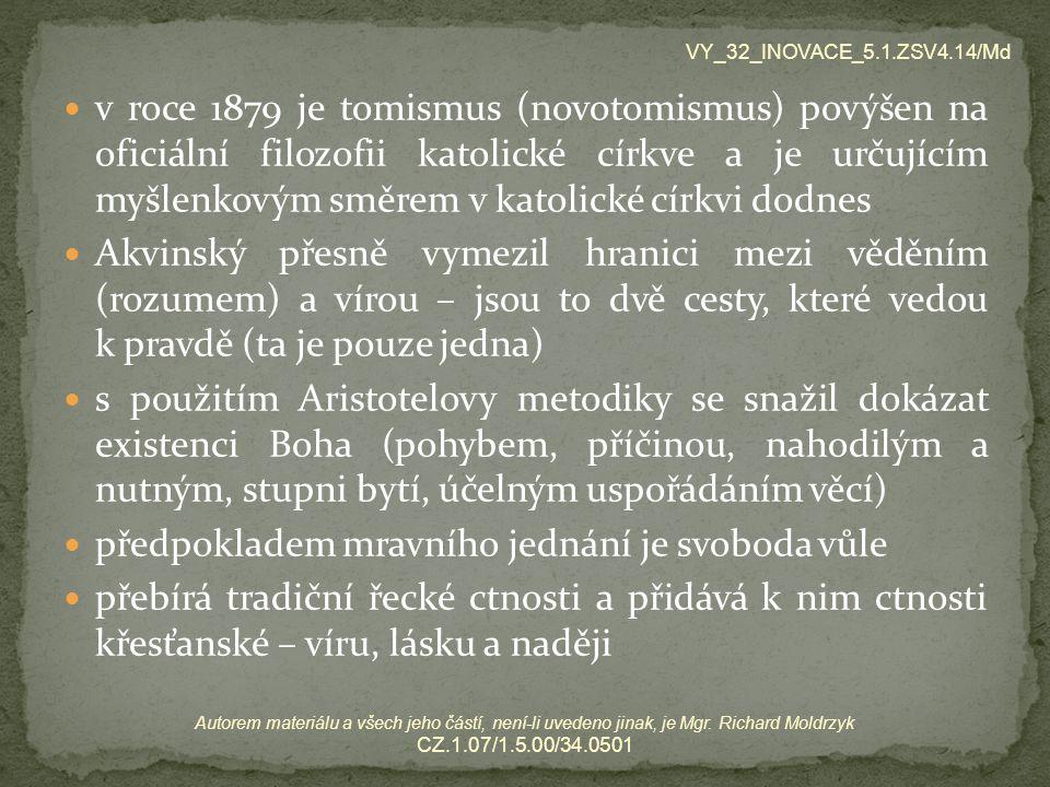 v roce 1879 je tomismus (novotomismus) povýšen na oficiální filozofii katolické církve a je určujícím myšlenkovým směrem v katolické církvi dodnes Akv