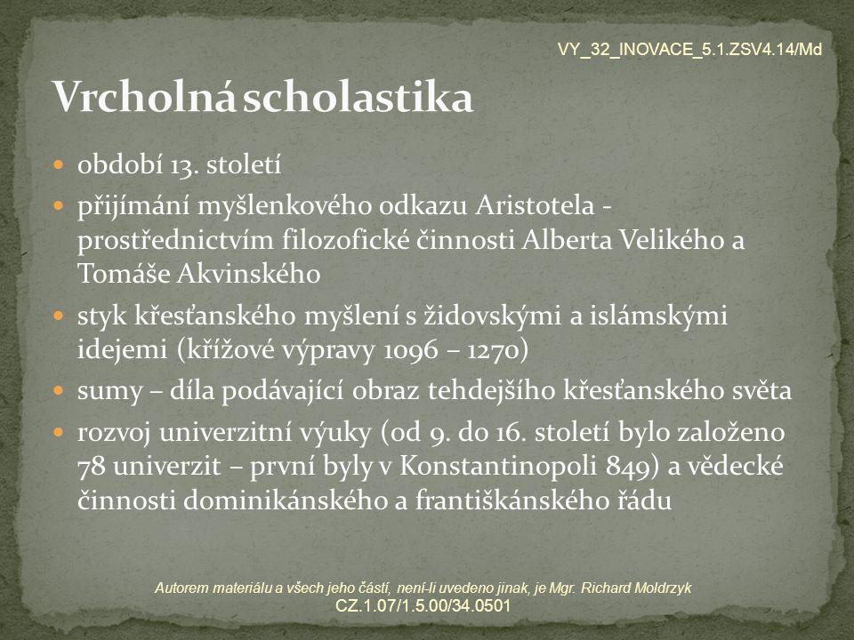 období 13. století přijímání myšlenkového odkazu Aristotela - prostřednictvím filozofické činnosti Alberta Velikého a Tomáše Akvinského styk křesťansk
