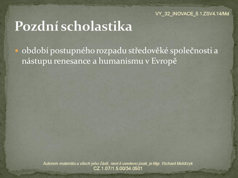 období postupného rozpadu středověké společnosti a nástupu renesance a humanismu v Evropě VY_32_INOVACE_5.1.ZSV4.14/Md Autorem materiálu a všech jeho