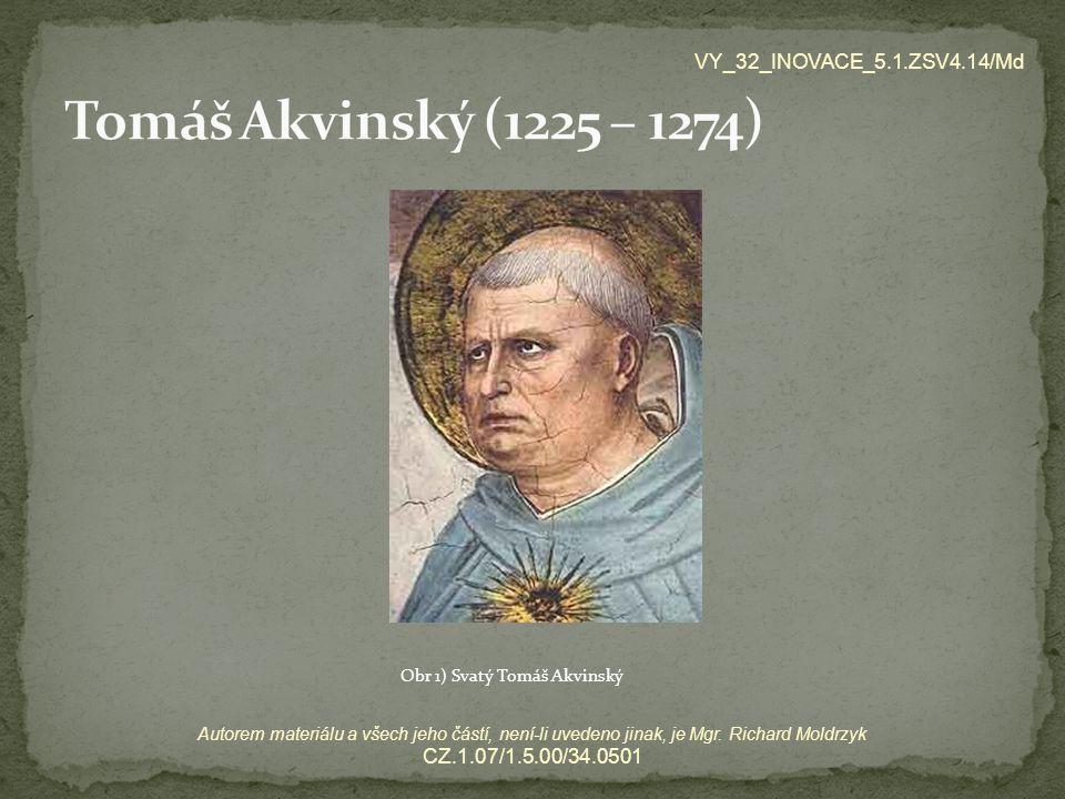 Obr 1) Svatý Tomáš Akvinský VY_32_INOVACE_5.1.ZSV4.14/Md Autorem materiálu a všech jeho částí, není-li uvedeno jinak, je Mgr. Richard Moldrzyk CZ.1.07
