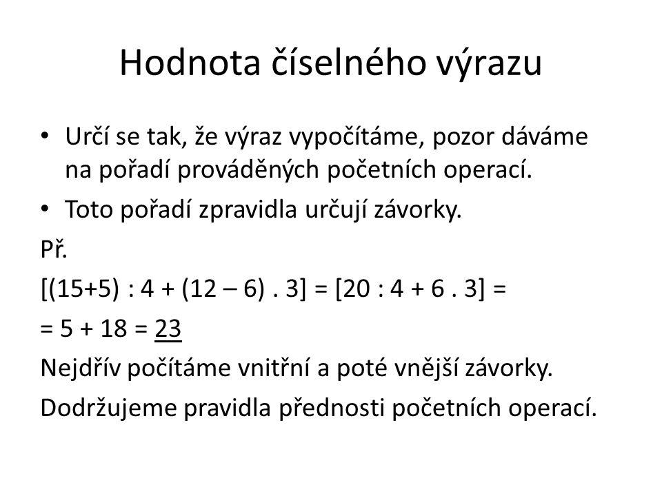 Hodnota číselného výrazu Určí se tak, že výraz vypočítáme, pozor dáváme na pořadí prováděných početních operací. Toto pořadí zpravidla určují závorky.