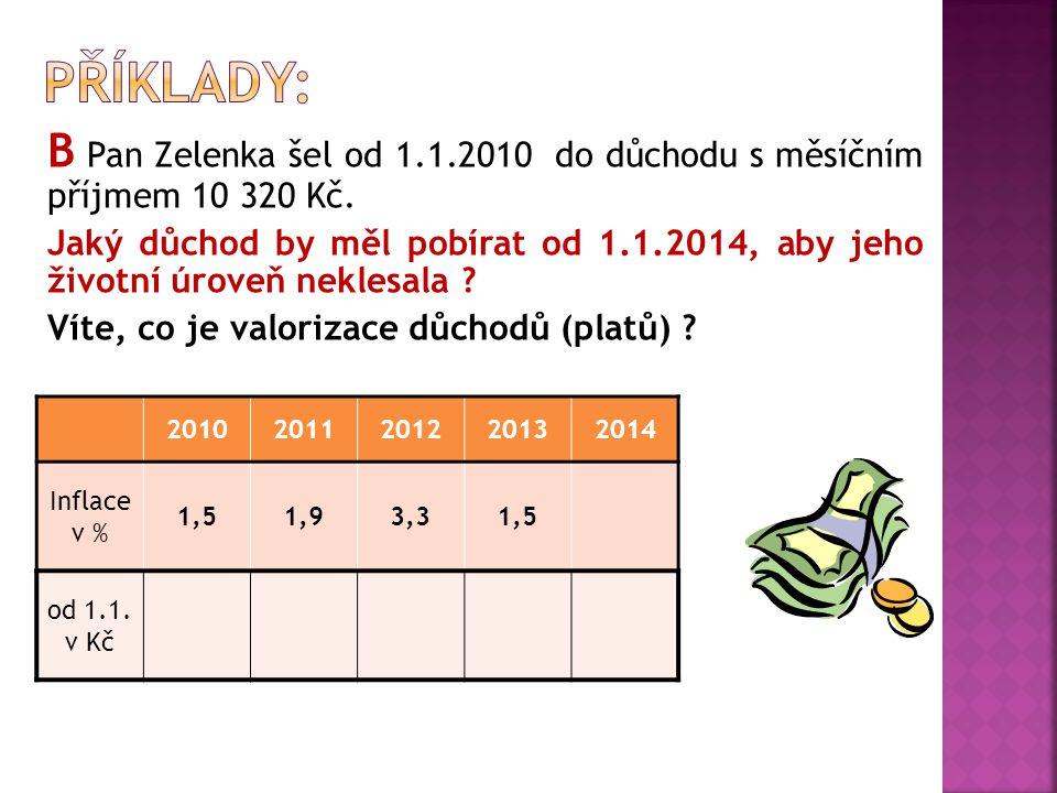 B Pan Zelenka šel od 1.1.2010 do důchodu s měsíčním příjmem 10 320 Kč.