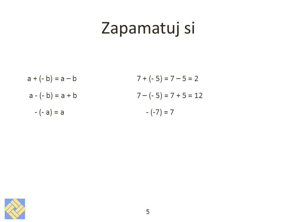 Zapamatuj si a + (- b) = a – b7 + (- 5) = 7 – 5 = 2 a - (- b) = a + b 7 – (- 5) = 7 + 5 = 12 - (- a) = a - (-7) = 7 5
