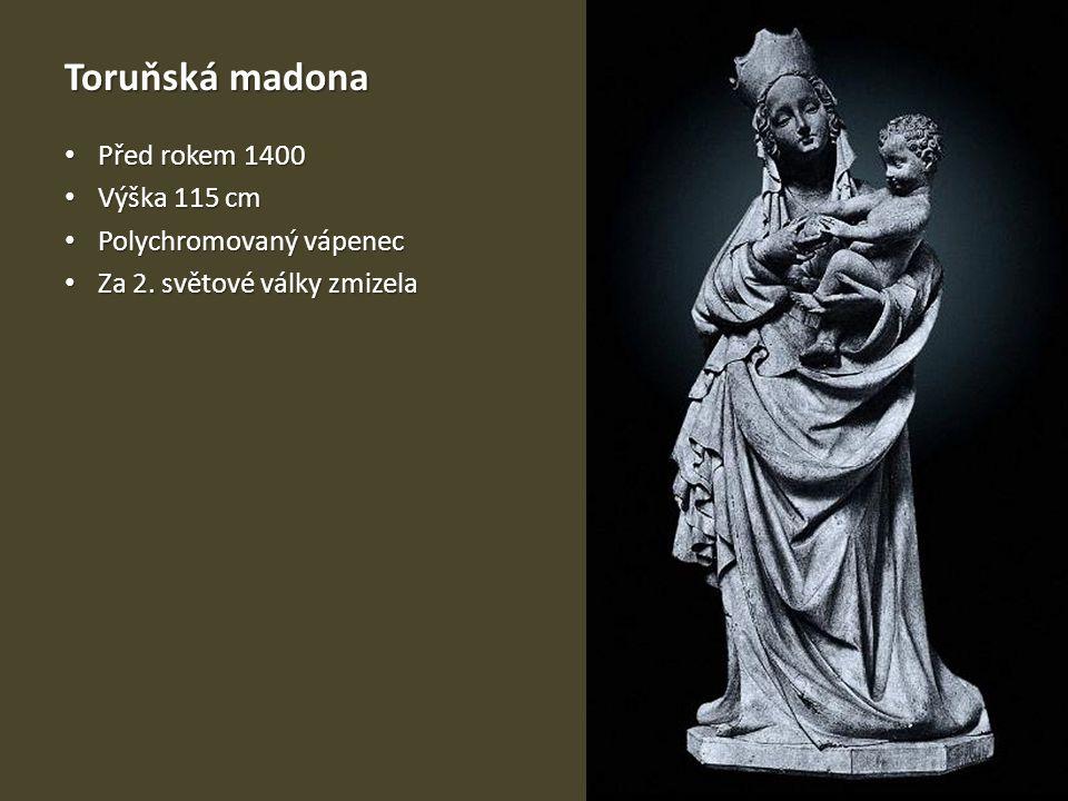 Toruňská madona Před rokem 1400 Před rokem 1400 Výška 115 cm Výška 115 cm Polychromovaný vápenec Polychromovaný vápenec Za 2.