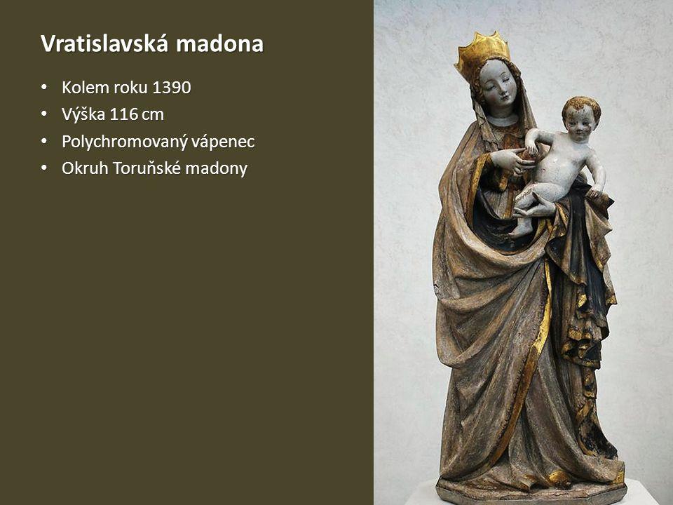 Vratislavská madona Kolem roku 1390 Kolem roku 1390 Výška 116 cm Výška 116 cm Polychromovaný vápenec Polychromovaný vápenec Okruh Toruňské madony Okruh Toruňské madony