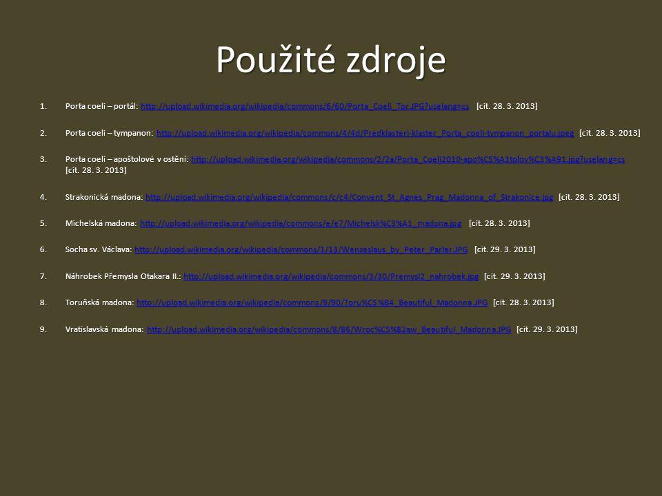 Použité zdroje 1.Porta coeli – portál: http://upload.wikimedia.org/wikipedia/commons/6/60/Porta_Coeli_Tor.JPG?uselang=cs [cit.