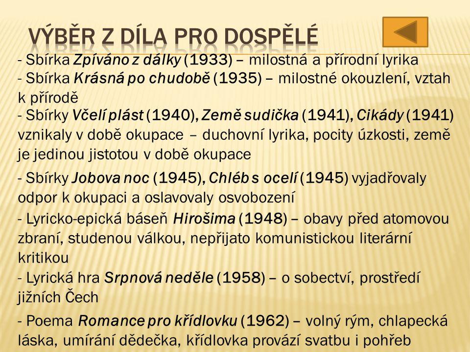- Žil v letech 1910-1971 - Narodil se v Praze, ale měl blízký vztah k venkovu - Po nedokončených studiích pracoval v městské knihovně - Po roce 1945 pracoval jako publicista, redaktor a spisovatel - Po roce 1948 se dostal do nemilosti komunistických představitelů - V 50.