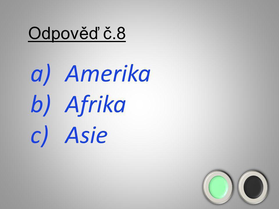 Otázka č.8 Který světadíl leží od Evropy na: a) západ ?? b) jih ?? c) východ ??