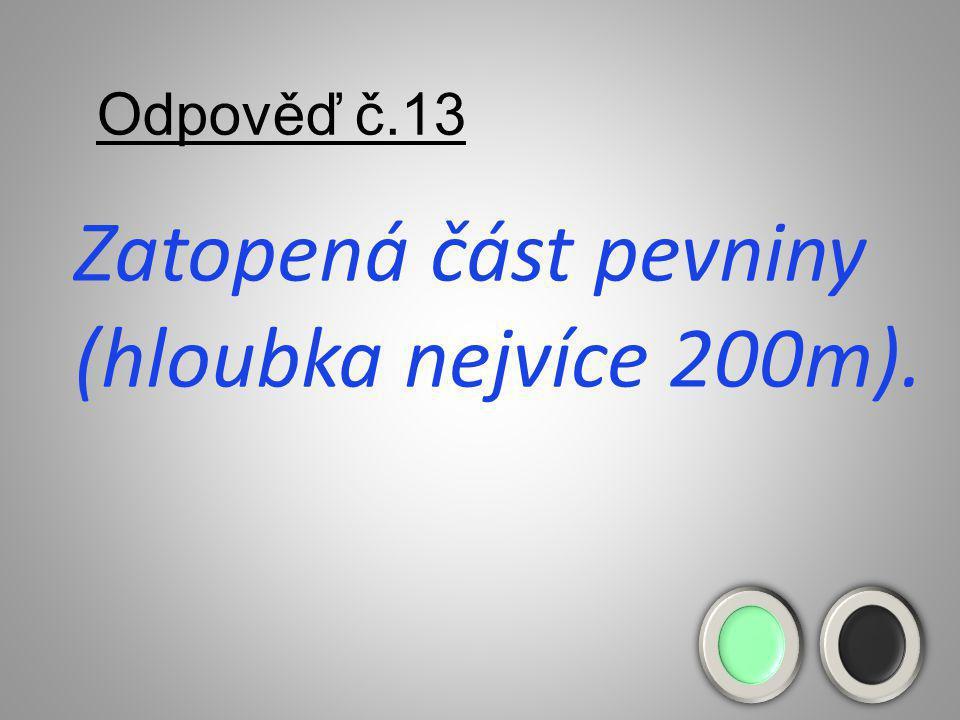 Otázka č.13 Pevninský šelf, je … ??