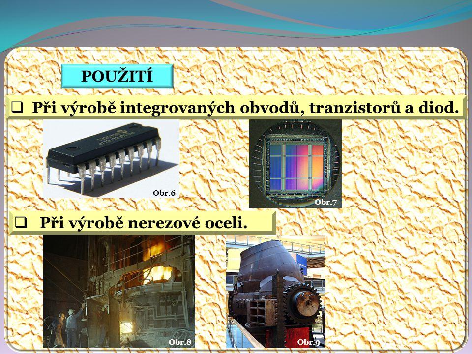 POUŽITÍ  Při výrobě integrovaných obvodů, tranzistorů a diod.
