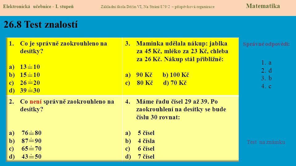 26.8 Test znalostí Správné odpovědi: 1.a 2.d 3.b 4.c Test na známku Elektronická učebnice - I. stupeň Základní škola Děčín VI, Na Stráni 879/2 – přísp