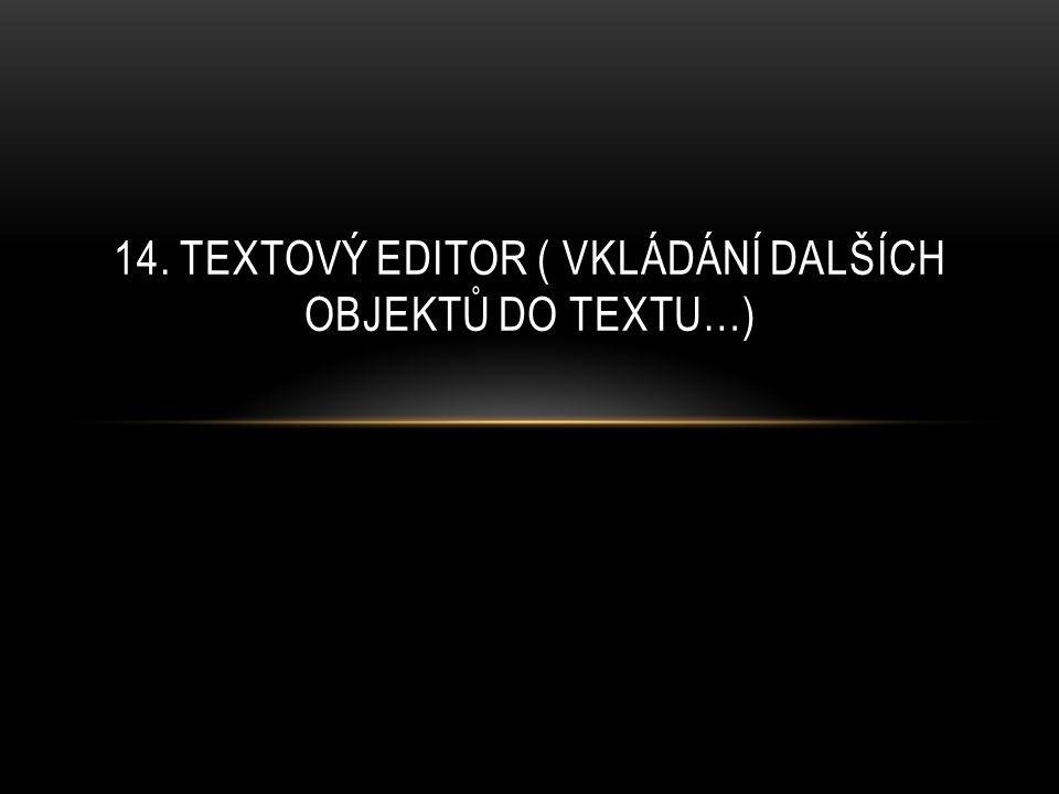 14. TEXTOVÝ EDITOR ( VKLÁDÁNÍ DALŠÍCH OBJEKTŮ DO TEXTU…)