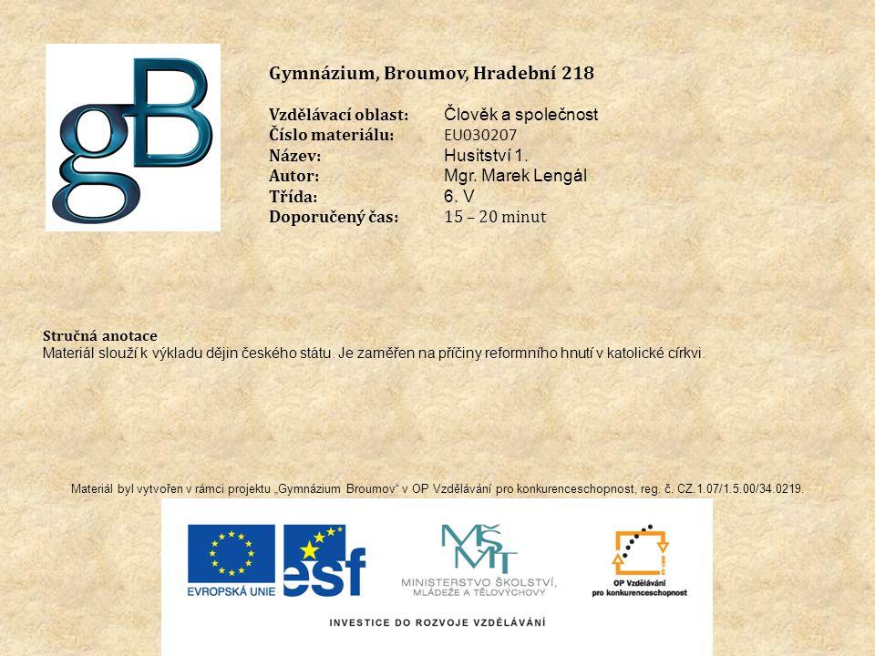 Gymnázium, Broumov, Hradební 218 Vzdělávací oblast: Člověk a společnost Číslo materiálu: EU030207 Název: Husitství 1.