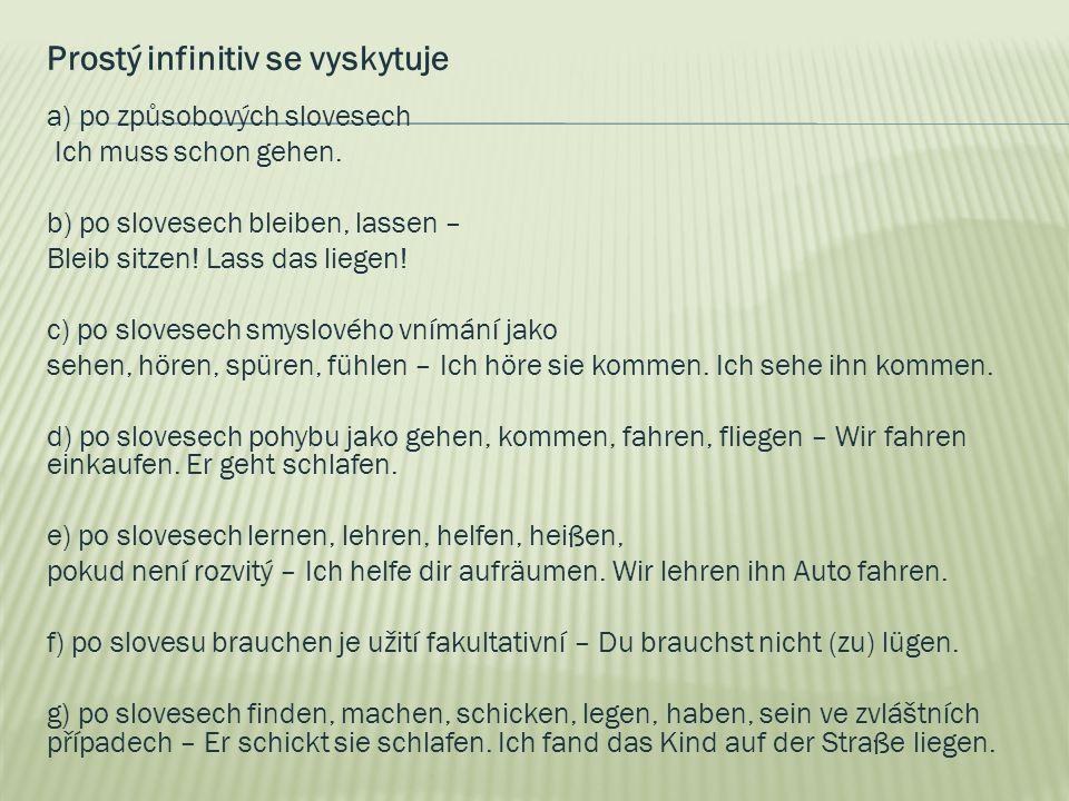 Prostý infinitiv se vyskytuje a) po způsobových slovesech Ich muss schon gehen.